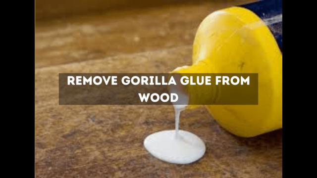Remove Gorilla Glue from Wood