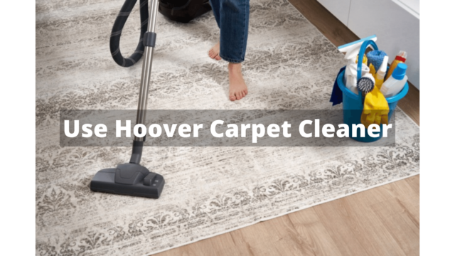 Use Hoover Carpet Cleaner